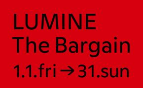 LUMINE The Bargain 1.1.fri→31.sun